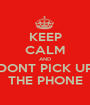 KEEP CALM AND DONT PICK UP THE PHONE - Personalised Poster A1 size