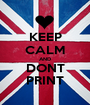 KEEP CALM AND DONT PRINT - Personalised Poster A1 size