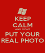 KEEP CALM AND DONT PUT YOUR REAL PHOTO - Personalised Poster A1 size
