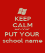KEEP CALM AND DONT  PUT YOUR  school name - Personalised Poster A1 size
