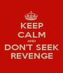 KEEP CALM AND DON'T SEEK REVENGE - Personalised Poster A1 size