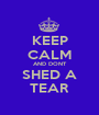 KEEP CALM AND DONT SHED A TEAR - Personalised Poster A1 size