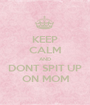KEEP CALM AND DONT SPIT UP ON MOM - Personalised Poster A1 size