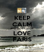 KEEP CALM AND DON'T STOP LOVE FARIS - Personalised Poster A1 size