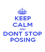 KEEP CALM AND DONT STOP POSING - Personalised Poster A1 size
