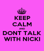 KEEP CALM AND DONT TALK WITH NICKI - Personalised Poster A1 size