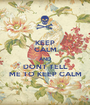 KEEP CALM AND DONT TELL ME TO KEEP CALM - Personalised Poster A1 size
