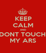 KEEP CALM AND DONT TOUCH  MY ARS - Personalised Poster A1 size