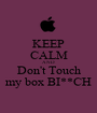 KEEP CALM AND Don't Touch my box BI**CH - Personalised Poster A1 size