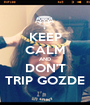 KEEP CALM AND DON'T TRIP GOZDE - Personalised Poster A1 size