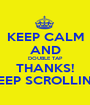 KEEP CALM AND DOUBLE TAP THANKS! KEEP SCROLLING - Personalised Poster A1 size
