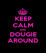 KEEP CALM AND DOUGIE AROUND - Personalised Poster A1 size