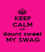 KEEP CALM AND dount sweat MY SWAG - Personalised Poster A1 size