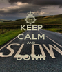 KEEP CALM AND  DOWN - Personalised Poster A1 size