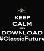 KEEP CALM AND DOWNLOAD #ClassicFuture - Personalised Poster A1 size