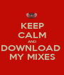 KEEP CALM AND DOWNLOAD  MY MIXES - Personalised Poster A1 size