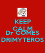 KEEP CALM AND Dr COMES DRIMYTEROS - Personalised Poster A1 size