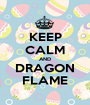KEEP CALM AND DRAGON FLAME - Personalised Poster A1 size