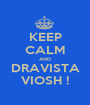 KEEP CALM AND DRAVISTA VIOSH ! - Personalised Poster A1 size