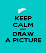 KEEP CALM AND DRAW A PICTURE - Personalised Poster A1 size