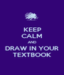 KEEP CALM AND DRAW IN YOUR TEXTBOOK - Personalised Poster A1 size