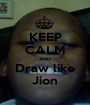 KEEP CALM AND Draw like Jion - Personalised Poster A1 size