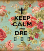 KEEP CALM AND DRE   😽  😽  😽  - Personalised Poster A1 size