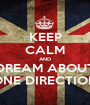 KEEP CALM AND DREAM ABOUT ONE DIRECTION - Personalised Poster A1 size