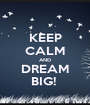 KEEP CALM AND DREAM BIG!  - Personalised Poster A1 size