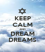 KEEP CALM AND DREAM DREAMS - Personalised Poster A1 size