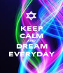 KEEP CALM AND DREAM EVERYDAY - Personalised Poster A1 size