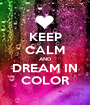 KEEP CALM AND DREAM IN COLOR - Personalised Poster A1 size