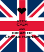 KEEP CALM AND DREAM OF CHARLIE HUNNAM - Personalised Poster A1 size