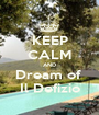 KEEP CALM AND Dream of  Il Defizio - Personalised Poster A1 size