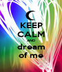 KEEP CALM AND  dream  of me - Personalised Poster A1 size
