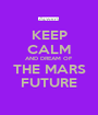 KEEP CALM AND DREAM OF THE MARS FUTURE - Personalised Poster A1 size