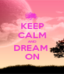 KEEP CALM AND DREAM  ON - Personalised Poster A1 size