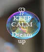 KEEP CALM AND Dream up - Personalised Poster A1 size