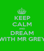 KEEP CALM AND DREAM WITH MR GREY - Personalised Poster A1 size