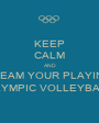 KEEP CALM AND DREAM YOUR PLAYING  OLYMPIC VOLLEYBALL - Personalised Poster A1 size