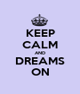 KEEP CALM AND DREAMS ON - Personalised Poster A1 size