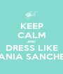 KEEP CALM AND DRESS LIKE TANIA SANCHEZ - Personalised Poster A1 size