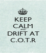 KEEP CALM AND DRIFT AT C.O.T.R - Personalised Poster A1 size