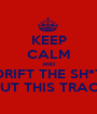 KEEP CALM AND DRIFT THE SH*T OUT THIS TRACK - Personalised Poster A1 size