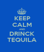 KEEP CALM AND DRINCK TEQUILA - Personalised Poster A1 size