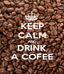 KEEP CALM AND DRINK A COFEE - Personalised Poster A1 size
