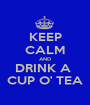 KEEP CALM AND DRINK A  CUP O' TEA - Personalised Poster A1 size