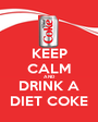 KEEP CALM AND DRINK A DIET COKE - Personalised Poster A1 size