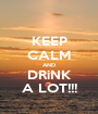 KEEP CALM AND DRiNK A LOT!!! - Personalised Poster A1 size