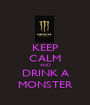 KEEP CALM AND DRINK A MONSTER - Personalised Poster A1 size